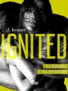 Ignited - Edizione Italiana - La Trilogia del desiderio #3 ebook by J. Kenner