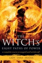 The Witch's Eight Paths of Power ebook by Lady Sable Aradia