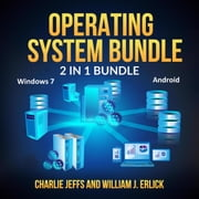 Operating System Bundle: 2 in 1 Bundle, Windows 7, Android audiobook by Charlie Jeffs and William J. Erlick