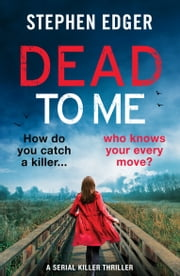 Dead To Me - A serial killer thriller ebook by Stephen Edger