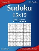 Sudoku 15x15 - Easy to Extreme - Volume 22 - 276 Puzzles ebook by Nick Snels