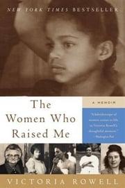 The Women Who Raised Me - A Memoir ebook by Victoria Rowell