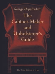 The Cabinet-Maker and Upholsterer's Guide ebook by George Hepplewhite