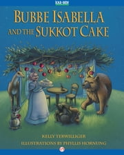 Bubbe Isabella and the Sukkot Cake ebook by Kelly Terwilliger,Phyllis Hornung