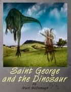 Saint George and the Dinosaur ebook by Mark McDonough