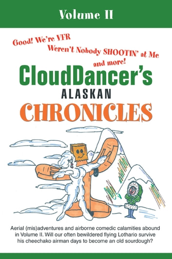 Clouddancer's Alaskan Chronicles - Volume Ii ebook by CloudDancer