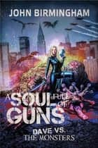 Soul Full of Guns ebook by John Birmingham