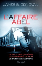L'affaire Abel ebook by James B. Donovan