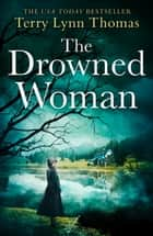The Drowned Woman (The Sarah Bennett Mysteries, Book 3) ebook by Terry Lynn Thomas