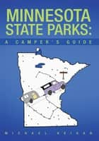 Minnesota State Parks: A Camper's Guide ebook by Michael Keigan