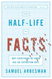The Half-Life of Facts - Why Everything We Know Has an Expiration Date ebook by Samuel Arbesman