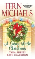 A Snowy Little Christmas ebook by Fern Michaels, Tara Sheets, Kate Clayborn