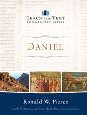 Daniel (Teach the Text Commentary Series) ebook by Ronald W. Pierce,Mark Strauss,John Walton