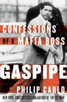 Gaspipe - Confessions of a Mafia Boss ebook by Philip Carlo
