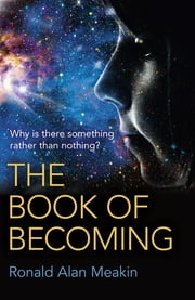The Book of Becoming - Why Is There Something Rather Than Nothing? A Metaphysics of Esoteric Consciousness ebook by Ronald Alan Meakin