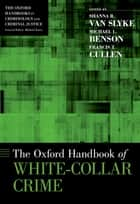 The Oxford Handbook of White-Collar Crime ebook by Shanna R. Van Slyke,Michael L. Benson,Francis T. Cullen