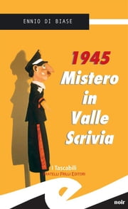 1945. Mistero in Valle Scrivia ebook by Ennio Di Biase