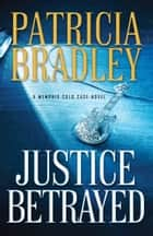 Justice Betrayed ebook by Patricia Bradley