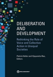 Deliberation and Development - Rethinking the Role of Voice and Collective Action in Unequal Societies ebook by Patrick Heller,Vijayendra Rao