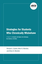 Strategies for Students Who Chronically Misbehave - A Chapter from Discipline with Dignity: New Challenges, New Solutions, 3rd Edition ebook by Richard L. Curwin, Allen N. Mendler, Brian D. Mendler