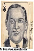 The Murder of Gambler Arnold Rothstein ebook by Robert Grey Reynolds Jr