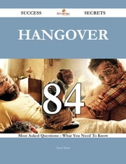 Hangover 84 Success Secrets - 84 Most Asked Questions On Hangover - What You Need To Know ebook by Terry Stout