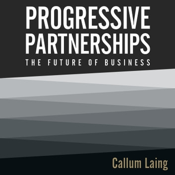 Progressive Partnerships: The Future of Business audiobook by Callum Laing