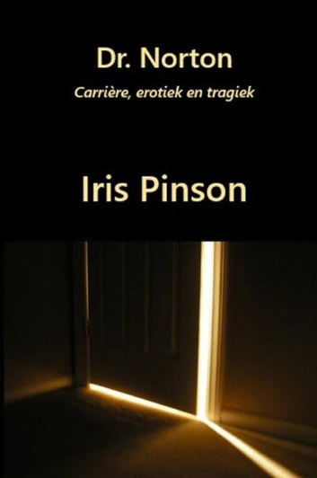 Dr. Norton - carrière, erotiek en tragiek ebook by Iris Pinson