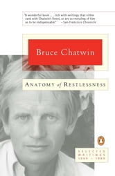Anatomy of Restlessness - Selected Writings 1969-1989 ebook by Bruce Chatwin