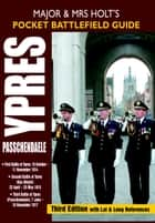 Major and Mrs Holts Pocket Battlefield Guide to Ypres and Passchendaele ebook by Holt, Mrs