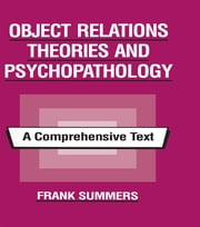 Object Relations Theories and Psychopathology - A Comprehensive Text ebook by Frank Summers
