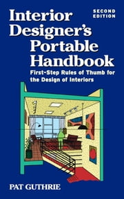 Interior Designer's Portable Handbook 2/E ebook by John Patten (Pat) Guthrie