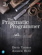 The Pragmatic Programmer - your journey to mastery, 20th Anniversary Edition ebook by David Thomas, Andrew Hunt