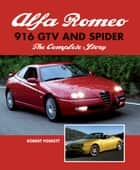 Alfa Romeo 916 GTV and Spider - The Complete Story ebook by Robert Foskett