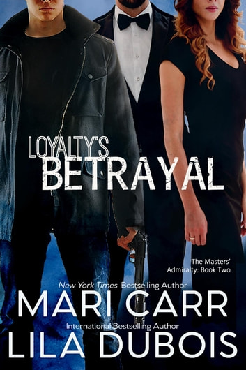 Loyalty's Betrayal ebook by Mari Carr,Lila Dubois