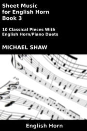 Sheet Music for English Horn: Book 3 ebook by Michael Shaw