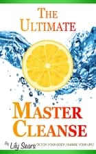 The Ultimate Master Cleanse ebook by Lily Sears