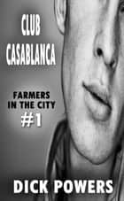 Club Casablanca (Farmers In The City #1) ebook by Dick Powers