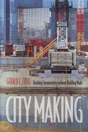 City Making: Building Communities without Building Walls ebook by Frug, Gerald E.