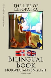 Learn Norwegian - Bilingual Book (Norwegian - English) The Life of Cleopatra ebook by Bilinguals