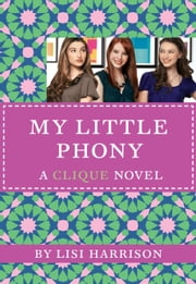 The Clique #13: My Little Phony ebook by Lisi Harrison