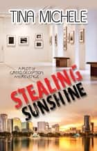 Stealing Sunshine ebook by Tina Michele