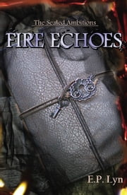The Sealed Ambitions: Fire Echoes ebook by E.P. Lyn