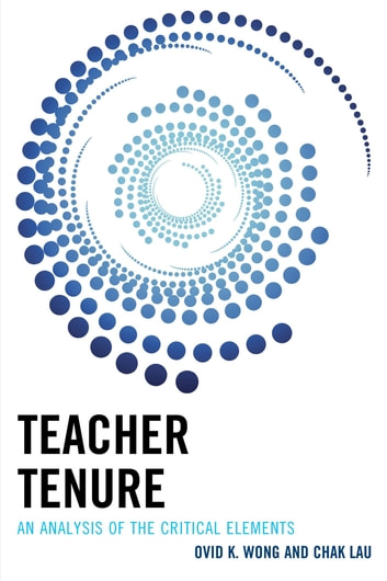 Teacher Tenure - An Analysis of the Critical Elements ebook by Ovid K. Wong,Chak Lau
