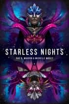 Starless Nights ebook by Rae D. Magdon, Michelle Magly