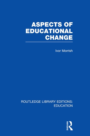 Aspects of Educational Change ebook by Ivor Morrish