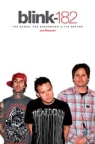 Blink 182 - The Band, The Breakdown & The Return ebook by Joe Shooman