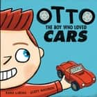 Otto - The boy who loved cars ebook by Kara LaReau, Scott Magoon