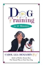 Dog Training in 10 Minutes ebook by Carol Lea Benjamin