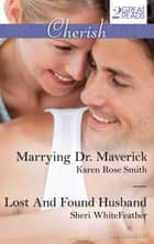 Marrying Dr. Maverick/Lost And Found Husband ebook by Karen Rose Smith, Sheri Whitefeather